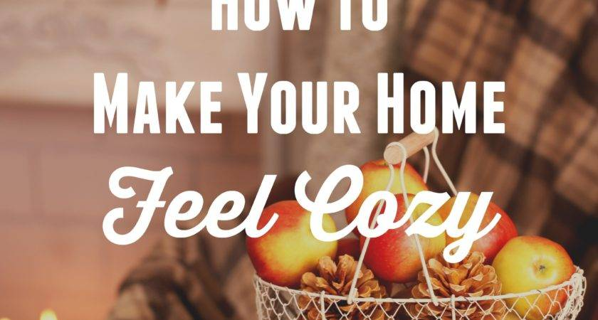 Make Your Home Feel Cozy Women Living Well